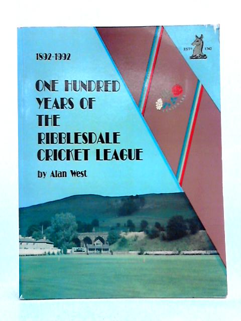 One Hundred Years of the Ribblesdale Cricket League 1892-1992 by Alan West
