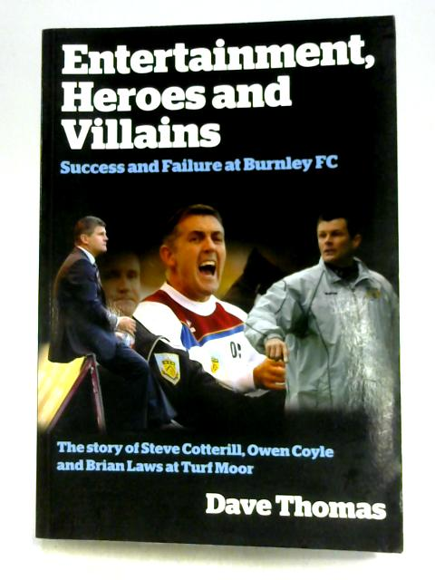 Entertainment, Heroes and Villains: Success and Failure at Burnley FC By D. Thomas