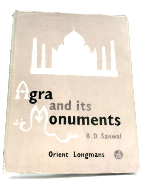 Agra And Its Monuments by B. D. Sanwal