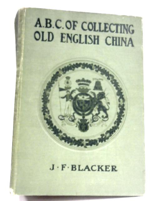 The A B C Of Collecting Old English China by J. F. Blacker