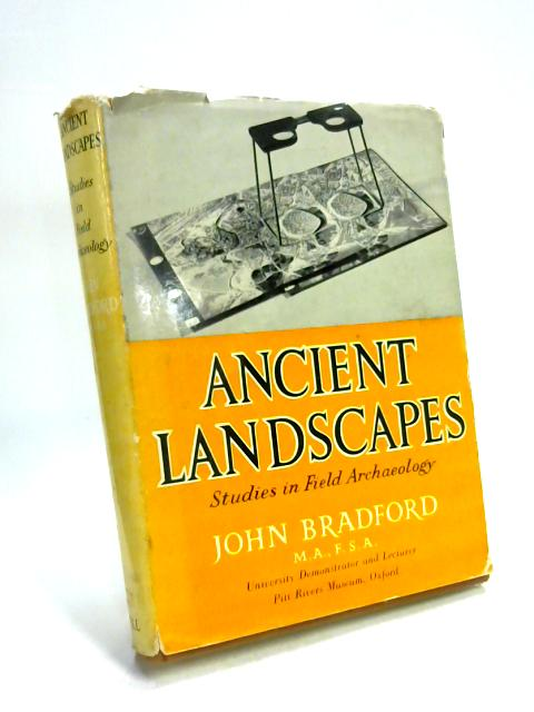 Ancient Landscapes: Studies in Field Archaeology by John Bradford