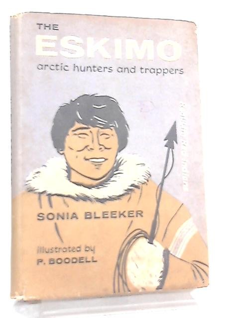 The Eskimo, Arctic Hunters and Trappers by Sonia Bleeker