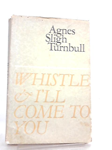 Whistle and I'll Come To You - An Idyll By A. S. Turnbull