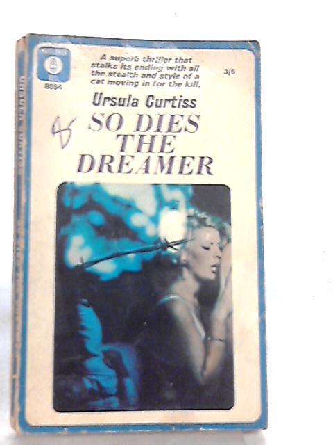 So Dies the Dreamer by Ursula Curtiss