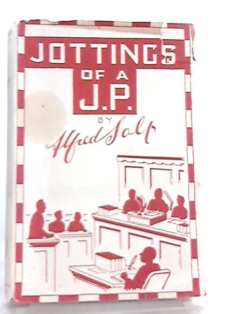 Jottings Of A J.P. By Alfred Salt