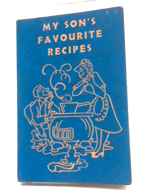 My Son's Favourite Recipes; Recipes Collected From Boys of the Rondebosch Boys' High and Preparatory Schools by None