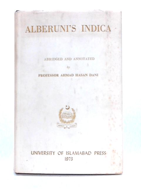 Alberuni's Indica: A Record of the Cultural History of South Asia About A.D. 1030 by Ahmad Hasan Dani