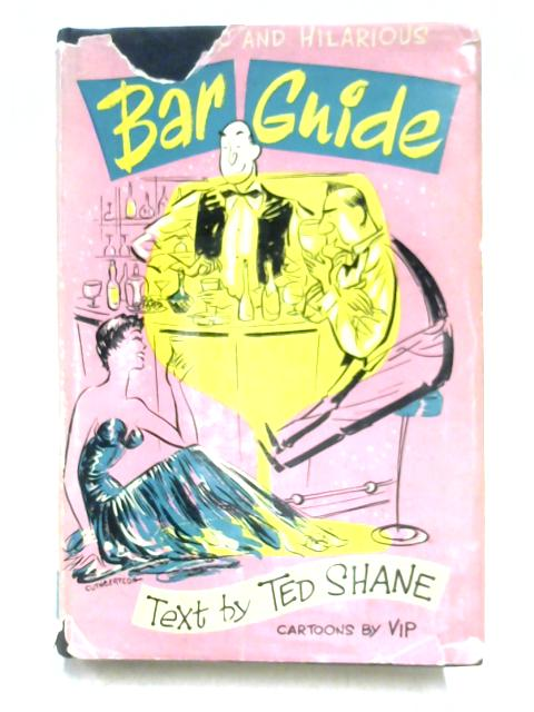 Authentic and Hilarious Bar Guide By Ted Shane