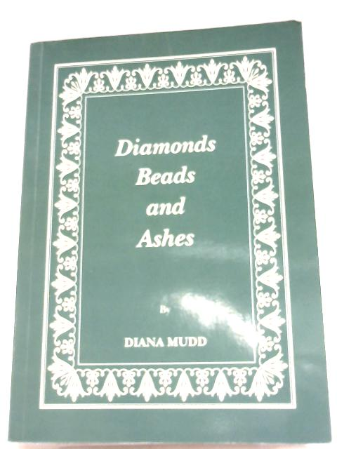 Diamonds, Beads And Ashes by Diana Mudd