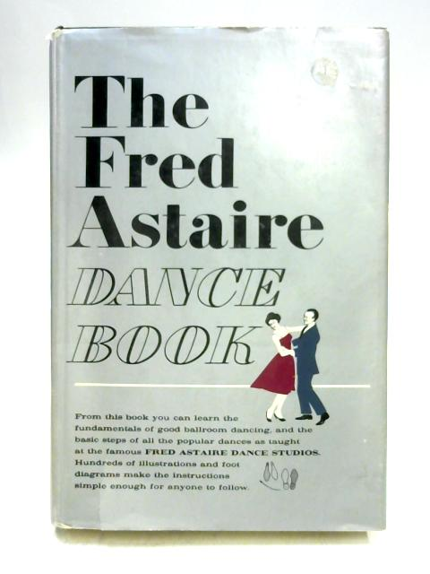 The Fred Astaire Dance Book: The Fred Astaire Dance Studio Method by Lyle Kenyon Engel