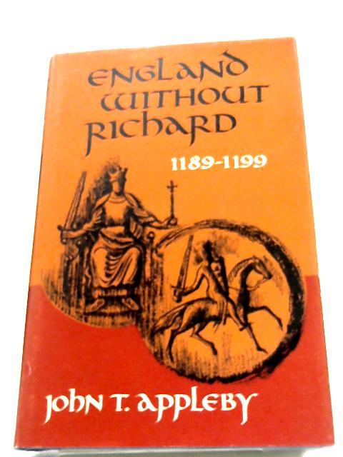England without Richard, 1189-1199 By John Tate Appleby