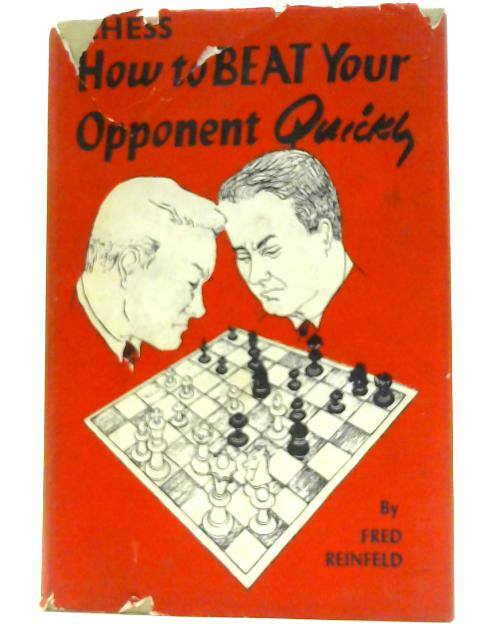 Chess; How to Beat Your Opponent Quickly by Reinfeld, Fred