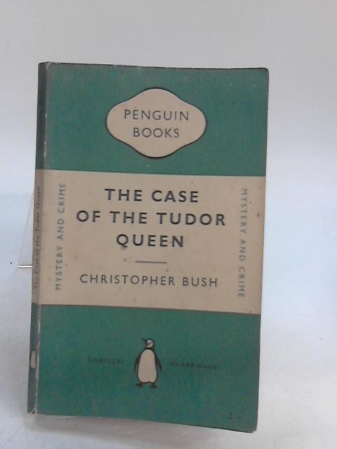 The Case of the Tudor Queen by Bush, Christopher