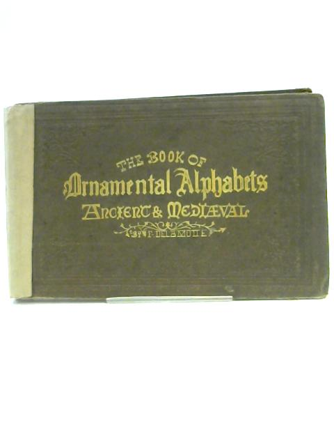 Book of Ornamental Alphabets Ancient and Medieval by Anon