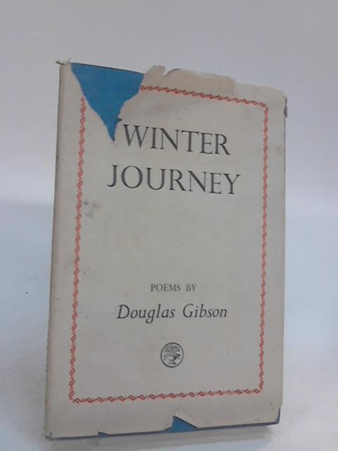 Winter Journey And Other Poems (HARDBACK FIRST EDITION IN DUSTWRAPPER) by Gibson, Douglas.