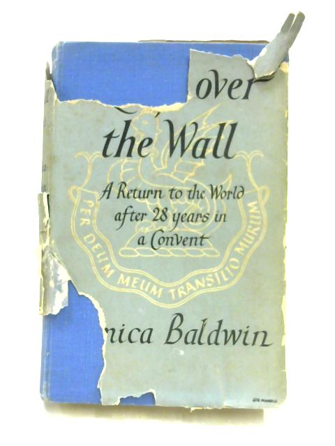 I Leap Over the Wall: A Return to the World After Twenty-Eitght Years in a Convent by Monica Baldwin