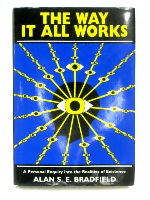 The Way it All Works by Alan S.E. Bradfield