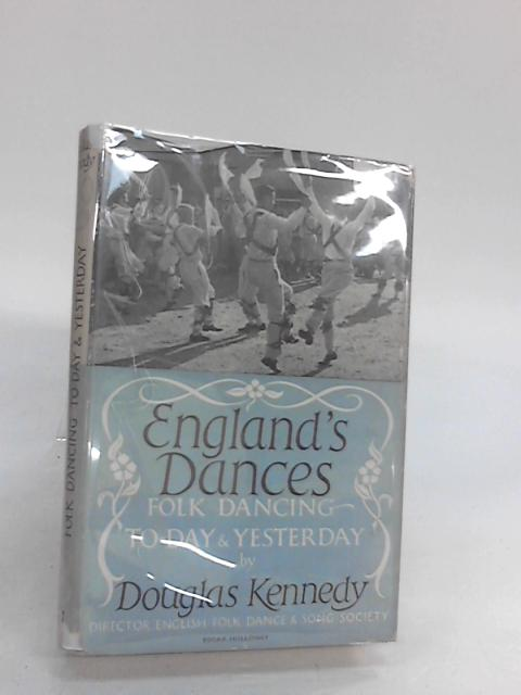 ENGLAND'S DANCES: FOLK-DANCING TO-DAY AND YESTERDAY. by Kennedy, Douglas.