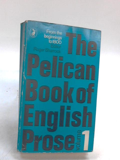 The Pelican Book of English Prose: From the Beginnings to 1800 (Pelican S.) by Unknown