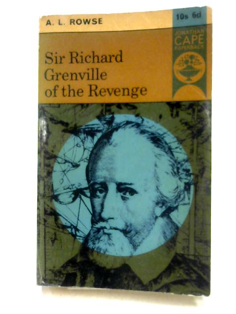 Sir Richard Grenville of the 'Revenge' By A.L. Rowse