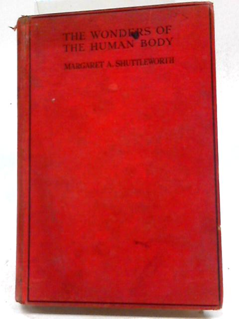 The Wonders Of The Human Body by Margaret A Shuttleworth