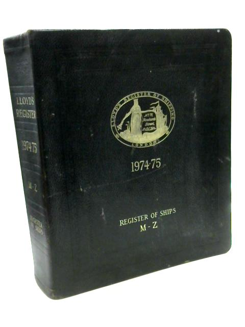 Lloyd's Register of Ships: M - Z 1974 - 1975 by Unknown
