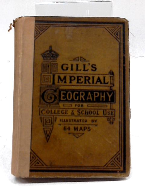 Gill's Imperial Geography For College And School Use by George Gill