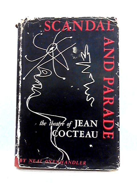 Scandal and Parade: The Theatre of Jean Cocteau by Neal Oxenhandler