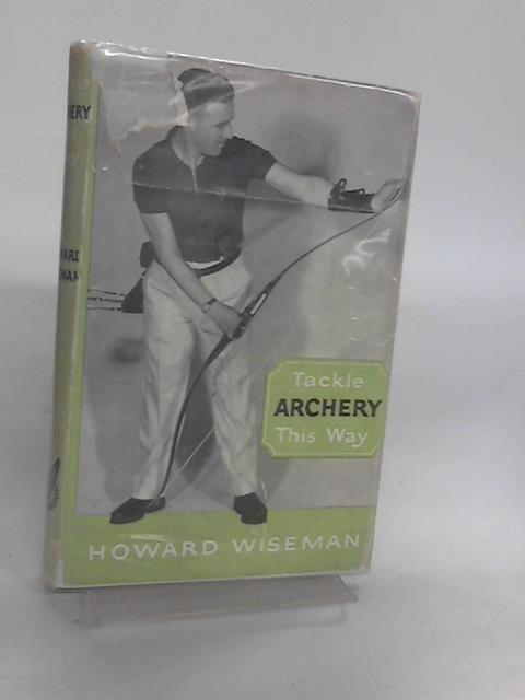 Tackle Archery This Way by Wiseman, Howard