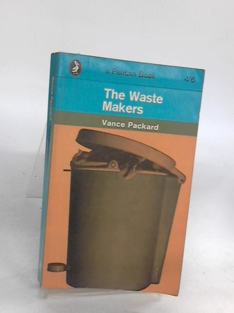 The Waste Makers by Packard, Vince