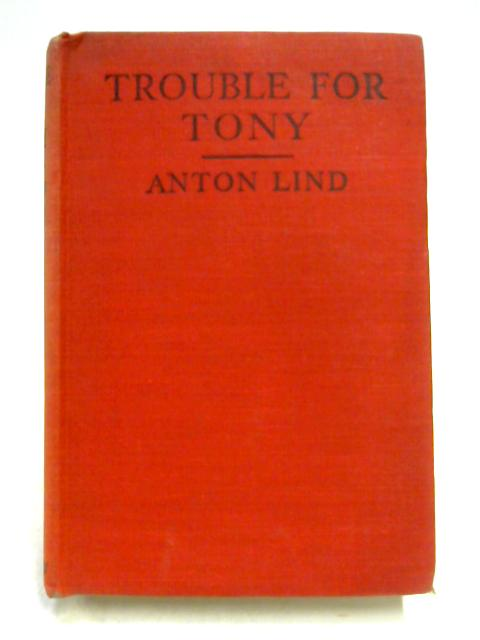 Trouble for Tony by Anton Lind