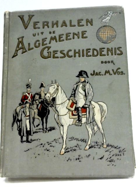 Verhalen Uit De Algemeene Geschiedenis by Jac. M. Vos