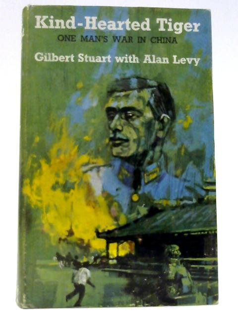 Kind-Hearted Tiger : One Man's War in China by Stuart, Gilbert with Levy, Alan