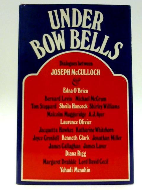 Under Bow Bells: Dialogues with Joseph McCulloch by McCulloch, Joseph