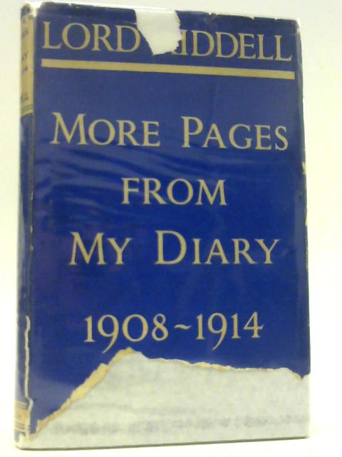 More Pages From My Diary 1908 - 1914 by Riddell, Lord.