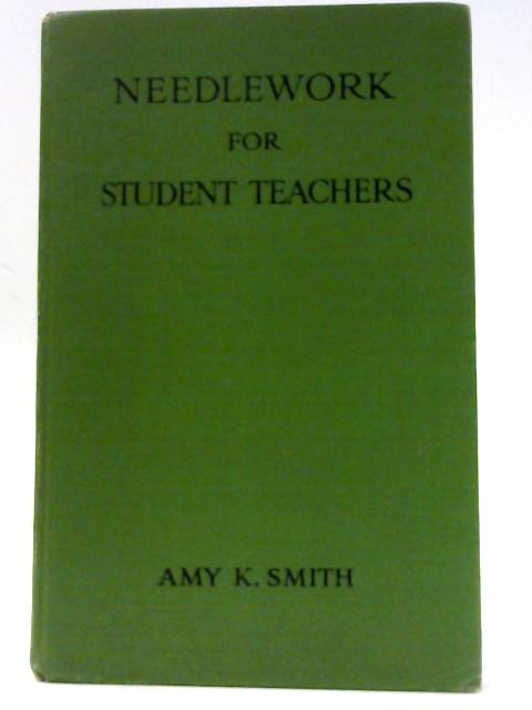 Needlework for Student Teachers by Amy K Smith