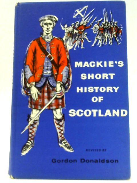 Short History of Scotland by Mackie, Robert L.