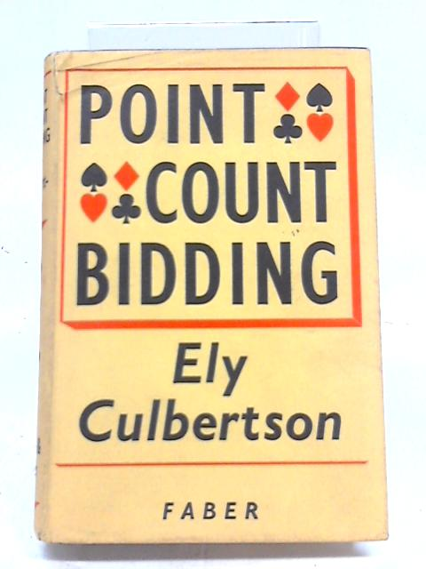 Culbertson Point-Count Bidding; Improved And Simplified 4-3-2-1 With The New Rule of 3 & 4 by Culbertson, Ely