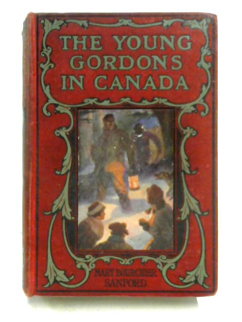 The Young Gordons in Canada By Mary Bourchier Sanford