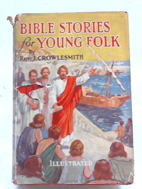 Bible Stories For Young Folk: Tales Retold From The Old And New Testaments by Rev J. Crowlesmith