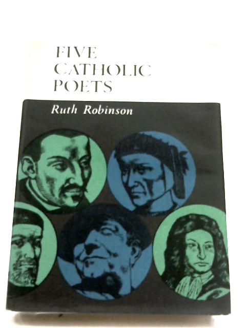 Five Catholic Poets by Ruth Robinson