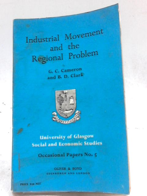 Industrial Movement and the Regional Problem by G. C. Cameron & B. D. Clark