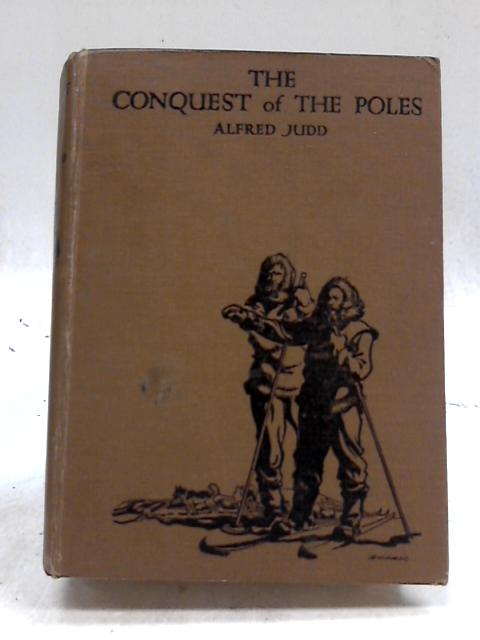 Conquest of The Poles By Alfred Judd