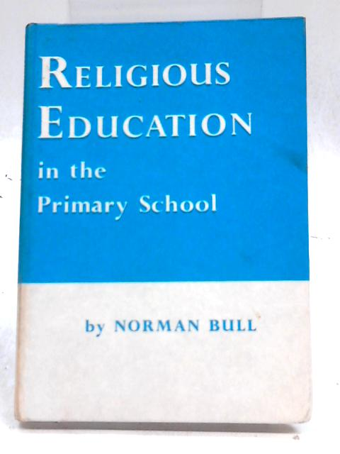 Religious Education in the Primary School By Norman J. Bull