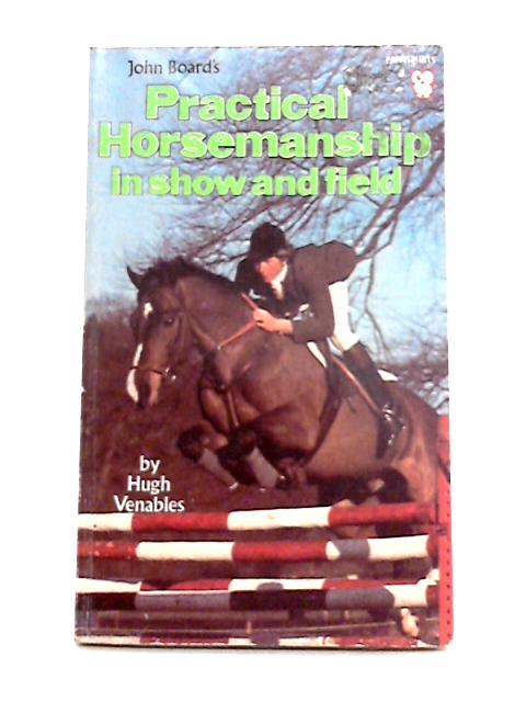 Practical Horsemanship in Show and Field by John Board