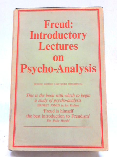 Introductory Lectures On Psycho - Analysis : A Course Of Twenty - Eight Lectures Delivered At The University Of Vienna by Sigmund Freud