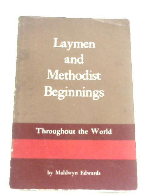Laymen And Methodist Beginnings: Throughout The World by Maldwyn Lloyd Edwards