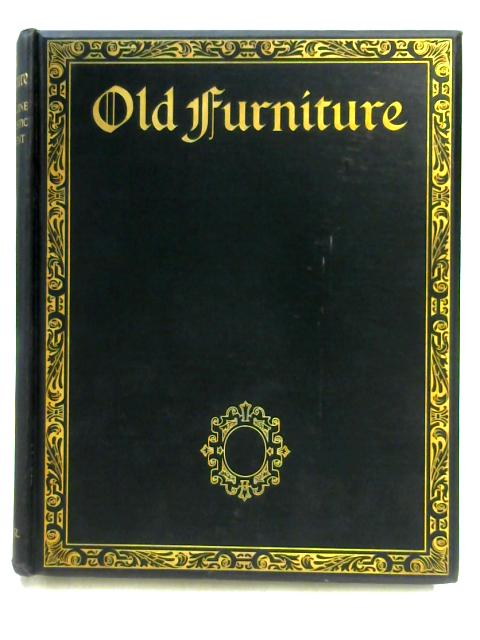 Old Furniture: A Magazine of Domestic Ornament Vol. III By Ed. by E.F. Strange