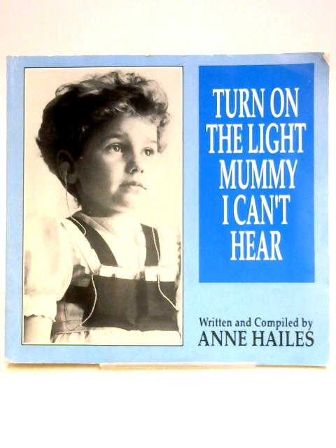 Turn on the Light Mummy I Can't Hear by Anne Hailes