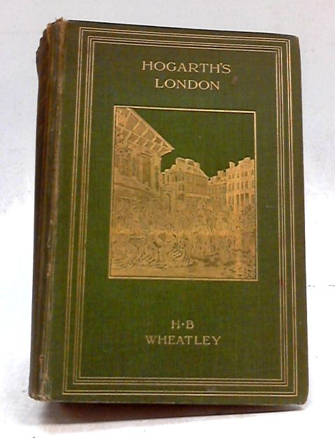 Hogarth's London Pictures of the Manners of the Eighteenth Century by Henry B. Wheatley